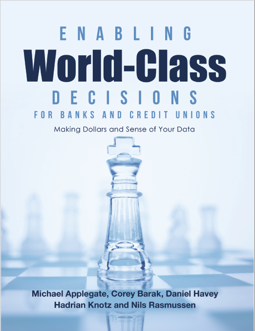 Enabling World-Class Decisions for Banks&Credit Unions: Making Dollars and Sense of Your Data